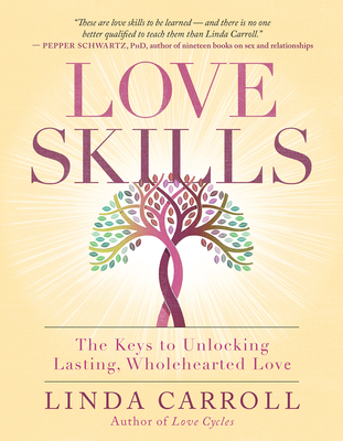 Love Skills: The Keys to Unlocking Lasting, Wholehearted Love Cover Image