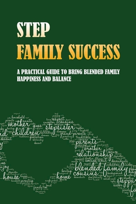 Step Family Success: A Practical Guide To Bring Blended Family Happiness And Balance: Blended Families Tips Cover Image