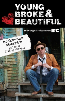 Young, Broke & Beautiful: Broke-Ass Stuart's Guide to Living Cheaply Cover Image