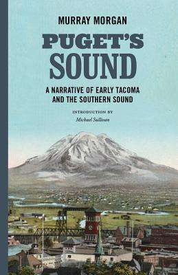 Puget's Sound: A Narrative of Early Tacoma and the Southern Sound Cover Image