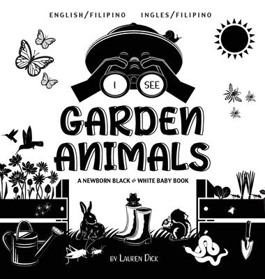 I See Garden Animals: Bilingual (English / Filipino) (Ingles / Filipino) A Newborn Black & White Baby Book (High-Contrast Design & Patterns) Cover Image
