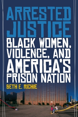 Arrested Justice: Black Women, Violence, and America's Prison Nation Cover Image