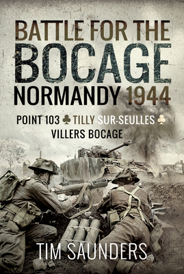 Normandy 1944: The Fight for Point 103, Tilly-Sur-Seulles and Vilers Bocage Cover Image