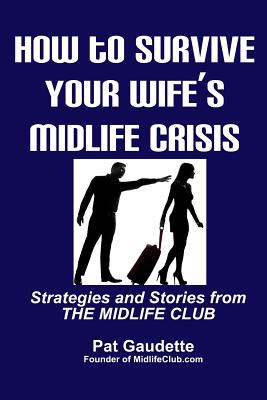 How To Survive Your Wife's Midlife Crisis: Strategies and Stories from The Midlife Club Cover Image
