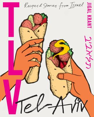TLV: Tel Aviv: recipes and stories from Israel Cover Image