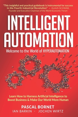 Intelligent Automation: Learn how to harness Artificial Intelligence to boost business & make our world more human Cover Image