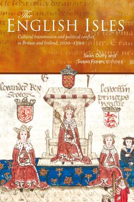 The English Isles: Cultural Transmission and Political Conflict in Britain and Ireland, 1100-1500 Cover Image