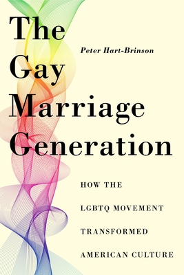 The Gay Marriage Generation: How the LGBTQ Movement Transformed American Culture Cover Image