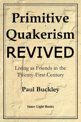 Primitive Quakerism Revived: Living as Friends in the Twenty-First Century Cover Image
