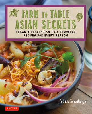 Farm to Table Asian Secrets: Vegan & Vegetarian Full-Flavored Recipes for Every Season Cover Image
