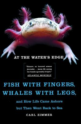 At the Water's Edge: Fish with Fingers, Whales with Legs, and How Life Came Ashore but Then Went Back to Sea Cover Image