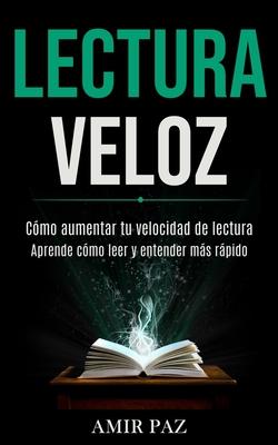 Lectura Veloz: Cómo aumentar tu velocidad de lectura (Aprende cómo leer y entender más rápido) Cover Image