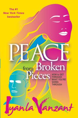 Peace From Broken Pieces: How to Get Through What You're Going Through Cover Image