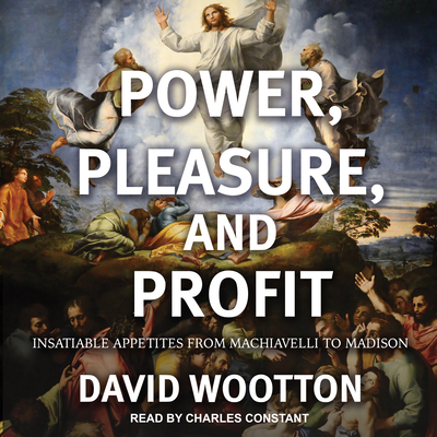 Power, Pleasure, and Profit: Insatiable Appetites from Machiavelli to Madison Cover Image