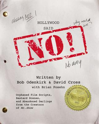 Hollywood Said No!: Orphaned Film Scripts, Bastard Scenes, and Abandoned Darlings from the Creators of Mr. Show Cover Image