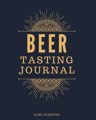Beer Tasting Journal: Beer Tasting Logbook Over 120 Pages / 8 x 10 Format Cover Image