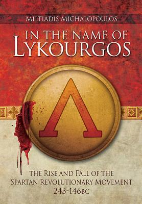 In the Name of Lykourgos: The Rise and Fall of the Spartan Revolutionary Movement (243-146BC) Cover Image