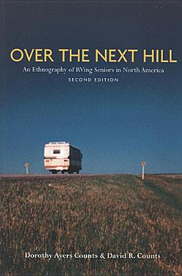 Over the Next Hill: An Ethnography of RVing Seniors in North America, Second Edition (Teaching Culture: UTP Ethnographies for the Classroom) Cover Image