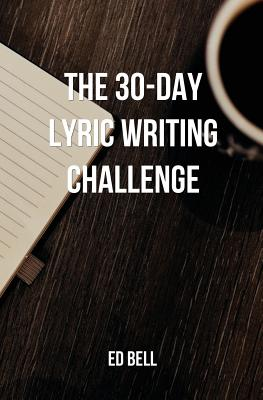 The 30-Day Lyric Writing Challenge: Transform Your Lyric Writing Skills in Only 30 Days Cover Image