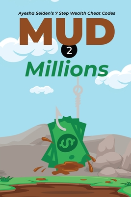 Mud 2 Millions: Ayesha Selden's 7 Step Wealth Cheat Codes Cover Image