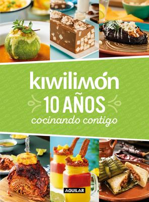 Kiwilimón. 10 años cocinando contigo / Kiwilimón. 10 years of cooking with you Cover Image