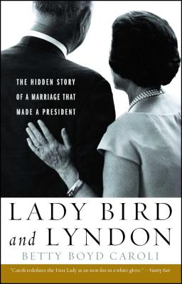 Lady Bird and Lyndon: The Hidden Story of a Marriage That Made a President Cover Image