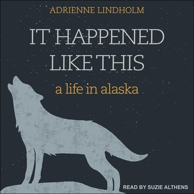 It Happened Like This: A Life in Alaska Cover Image