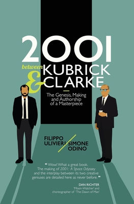 2001 between Kubrick and Clarke: The Genesis, Making and Authorship of a Masterpiece Cover Image