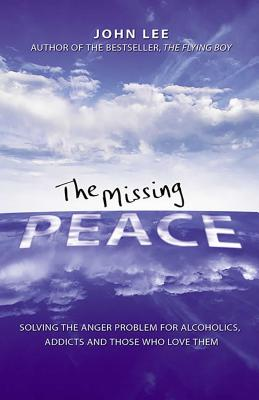 The Missing Peace: Solving the Anger Problem for Alcoholics, Addicts and Those Who Love Them Cover Image