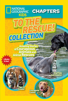 National Geographic Kids Chapters: To the Rescue! Collection: Amazing Stories of Courageous Animals and Animal Rescues (NGK Chapters) Cover Image