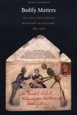 Bodily Matters: The Anti-Vaccination Movement in England, 1853-1907 (Radical Perspectives) Cover Image