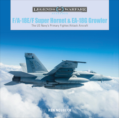 F/A-18E/F Super Hornet and EA-18G Growler: The US Navy's Primary Fighter/Attack Aircraft (Legends of Warfare: Aviation #28) Cover Image
