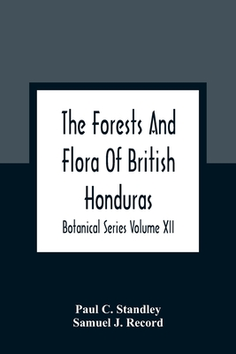 The Forests And Flora Of British Honduras; Botanical Series Volume XII Cover Image
