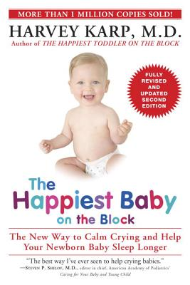 The Happiest Baby on the Block; Fully Revised and Updated Second Edition: The New Way to Calm Crying and Help Your Newborn Baby Sleep Longer Cover Image