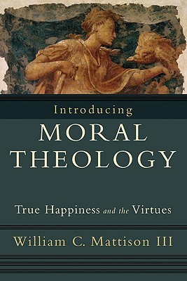 Introducing Moral Theology: True Happiness and the Virtues Cover Image
