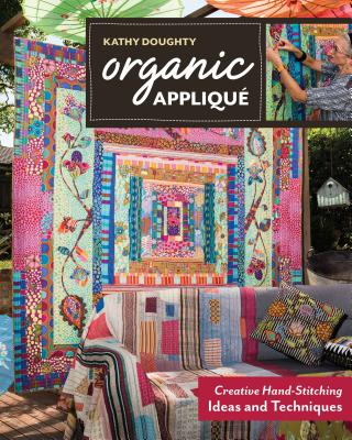 Organic Appliqué: Creative Hand-Stitching Ideas and Techniques Cover Image