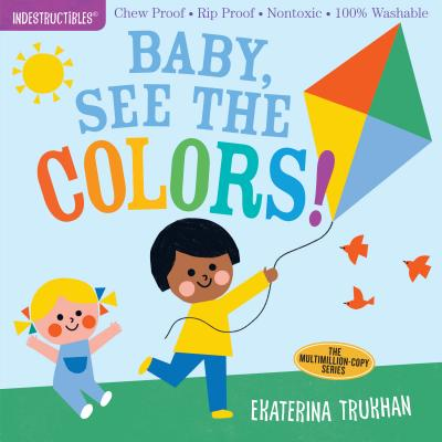 Indestructibles: Baby, See the Colors! Ekaterina Trukhan (Illus.), Workman, $5.95,