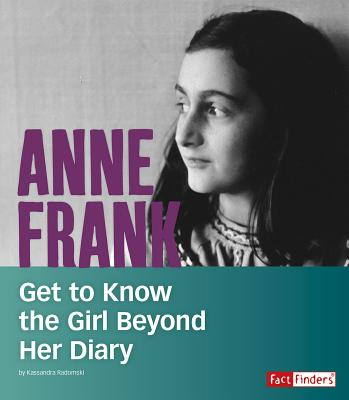 Anne Frank: Get to Know the Girl Beyond Her Diary (People You Should Know) Cover Image