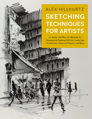 Sketching Techniques for Artists: In-Studio and Plein-Air Methods for Drawing and Painting Still Lifes, Landscapes, Architecture, Faces and Figures, and More Cover Image
