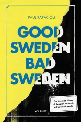 Good Sweden, Bad Sweden: The Use and Abuse of Swedish Values in a Post-Truth World Cover Image