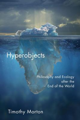 Hyperobjects: Philosophy and Ecology after the End of the World (Posthumanities) Cover Image
