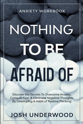 Anxiety Workbook: NOTHING TO BE AFRAID OF - Discover the Secrets To Overcome Anxiety, Conquer Fear, & Eliminate Negative Thoughts By Dev Cover Image