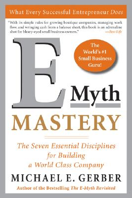 E-Myth Mastery: The Seven Essential Disciplines for Building a World Class Company Cover Image