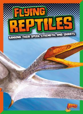 Flying Reptiles: Ranking Their Speed, Strength, and Smarts Cover Image