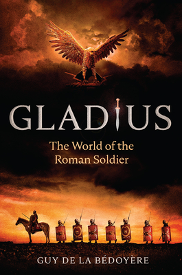 Gladius: The World of the Roman Soldier Cover Image