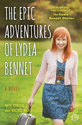 The Epic Adventures of Lydia Bennet: A Novel (Lizzie Bennet Diaries  ) Cover Image