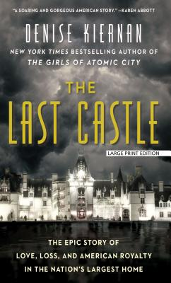 The Last Castle: The Epic Story of Love, Loss, and American Royalty in the Nation's Largest Home Cover Image
