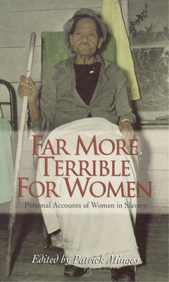 Far More Terrible for Women: Personal Accounts of Women in Slavery (Real Voices) Cover Image