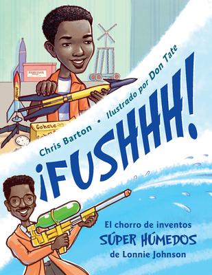 ¡FUSHHH! / Whoosh!: El chorro de inventos súper húmedos de Lonnie Johnson Cover Image