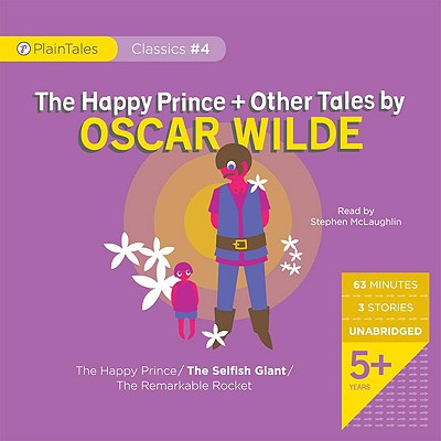 The Happy Prince + Other Tales by Oscar Wilde: The Happy Prince/The Selfish Giant/The Remarkable Rocket (Plaintales Classics #4) Cover Image